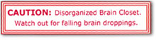 CAUTION: Disorganized Brain Closet.